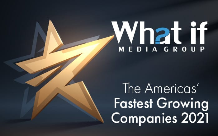 """WHAT IF MEDIA GROUP NAMED AMONG """"THE AMERICAS' FASTEST-GROWING COMPANIES 2021"""" BY THE FINANCIAL TIMES"""